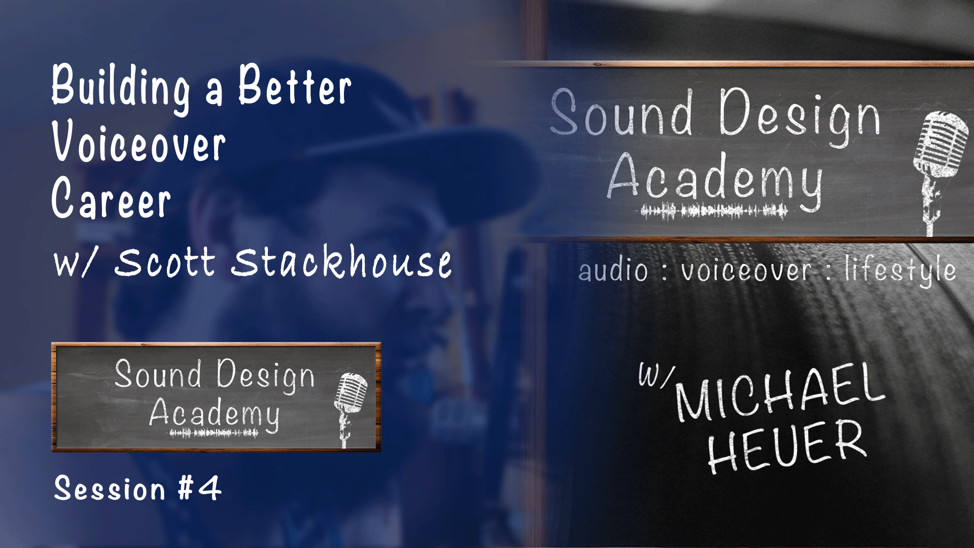 sound design academy session 4 - building a better voiceover career with scott stackhouse